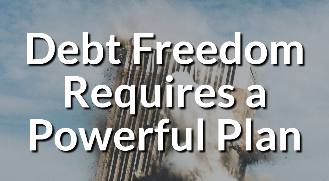 Debt Freedom Requires a Powerful Plan