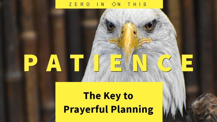 Patience - The Key to Prayerful Planning